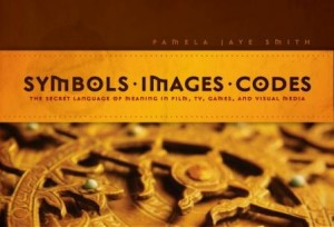 SYMBOLS.IMAGES.CODES The Secret Language of Meaning in Film, TV, Games, and Visual Media